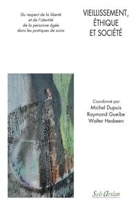 Michel Dupuis et Raymond Gueibe - Vieillissement, éthique et société - Du respect de la liberté et de l'identité de la personne âgée dans les pratiques de soins.