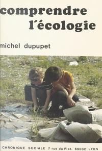 Michel Dupupet - Comprendre l'écologie.