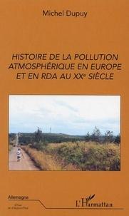 Michel Dupuy - Histoire de la pollution atmosphérique en Europe et en RDA au XXème siècle.