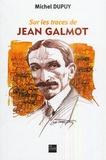 Michel Dupuy - Sur les traces de Jean Galmot.