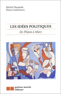 Michel Duquette et Diane Lamoureux - Les idées politiques. - De Platon à Marx.