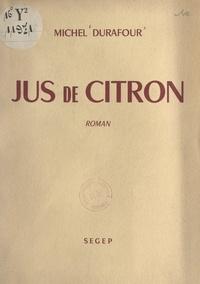 Michel Durafour - Jus de citron.