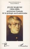 Michel Durand-Delga et Richard Moreau - Jules Marcou (1824-1898), précurseur français de la géologie nord-américaine.