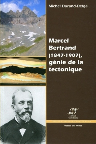Michel Durand-Delga - Marcel Bertrand (1847-1907), génie de la tectonique.