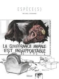 Michel Durand - Espèce(s) - La souffrance animale est insupportable.