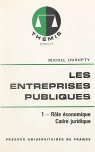 Michel Durupty et Maurice Duverger - Les entreprises publiques (1) - Rôle économique, cadre juridique.