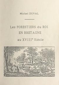 Michel Duval - Les forestiers du roi en Bretagne au XVIIIe siècle.