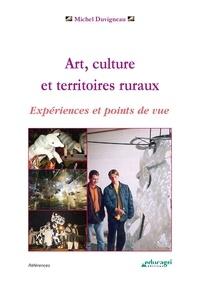 Michel Duvigneau - Art, culture et territoires ruraux. - Expériences et points de vue.