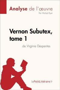 Michel Dyer et  lePetitLitteraire - Vernon Subutex, tome 1 de Virginie Despentes (Analyse de l'oeuvre) - Comprendre la littérature avec lePetitLittéraire.fr.