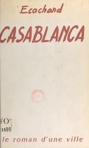 Michel Ecochard et Bernard Rouget - Casablanca - Le roman d'une ville.