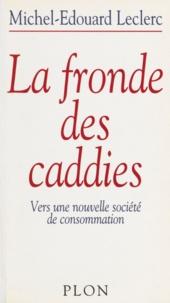 Michel-Edouard Leclerc et Christine Clerc - La fronde des caddies - Vers une nouvelle société de consommation.