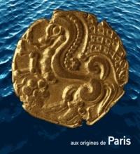 Michel Egloff et Denis Ramseyer - Aux origines de Paris.