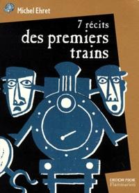 Michel Ehret - 7 récits des premiers trains.