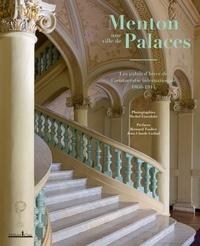Michel Eisenlohr - Menton, une ville de palaces - Les palais d'hiver de l'aristocratie internationale 1860-1914.