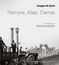 Michel Eisenlohr - Palmyre, Alep, Damas - Images de Syrie.