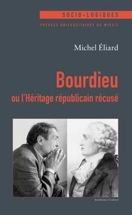 Michel Eliard - Bourdieu ou l'Héritage républicain récusé.
