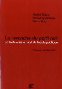 Michel Eliard et Michel Godicheau - La revanche du parti noir - La lente mise à mort de l'Ecole publique.