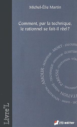 Michel-Elie Martin - Comment, par la technique, le rationnel se fait-il réel ?.