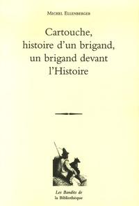 Michel Ellenberger - Cartouche - Histoire d'un brigand Un brigand devant l'Histoire.