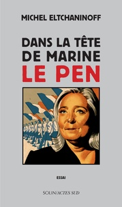 Michel Eltchaninoff - Dans la tête de Marine Le Pen.