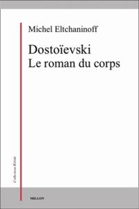 Michel Eltchaninoff - Dostoïevski Le roman du corps.