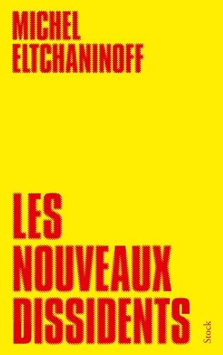 Michel Eltchaninoff - Les nouveaux dissidents.