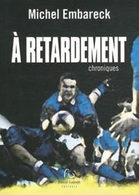 Michel Embareck - A retardement - Chroniques et inédits.