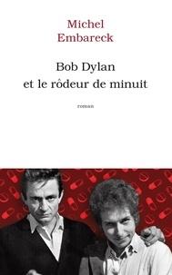 Michel Embareck - Bob Dylan et le rôdeur de minuit.