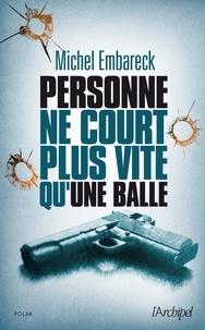 Michel Embareck - Personne ne court plus vite qu'une balle.