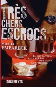 Michel Embareck - Trés chers escrocs - Fausse banque, faux blé bio, faux flics, faux trésor....
