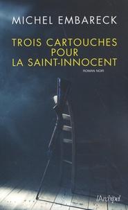 Michel Embareck - Trois cartouches pour la Saint-Innocent.