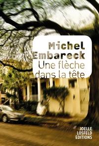 Michel Embareck - Une flèche dans la tête.