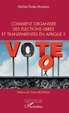 Michel Emile Mankessi - Comment organiser des élections libres et transparentes en Afrique ?.