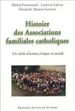 Michel Emmanuel et Ludovic Laloux - Histoire des associations familiales catholiques - Un siècle d'action civique et sociale depuis les Associations catholiques de chefs de famille.