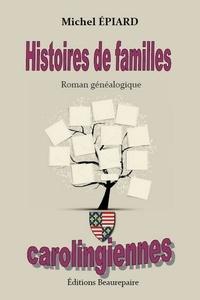 Michel Epiard - Histoires de familles carolingiennes.