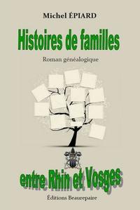 Michel Epiard - Histoires de familles entre Rhin et Vosges.
