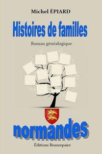 Michel Epiard - Histoires de familles normandes - Roman généalogique.