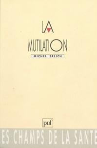 Michel Erlich et P. Cornillot - La mutilation.