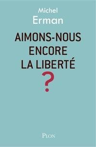 Michel Erman - Aimons-nous encore la liberté ?.