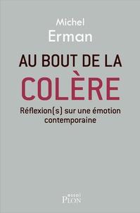 Michel Erman - Au bout de la colère - Réflexion sur une émotion contemporaine.