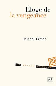 Michel Erman - Eloge de la vengeance - Essai sur le juste et la justice.