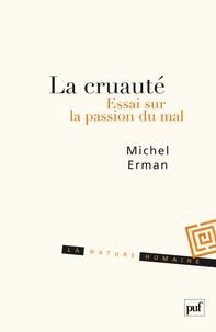 Michel Erman - La cruauté - Essai sur la passion du mal.
