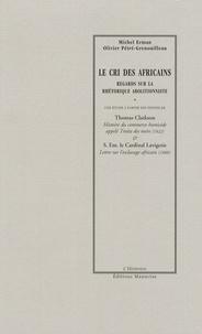 Michel Erman et Olivier Pétré-Grenouilleau - Le cri des Africains - Regards sur la rhétorique abolitionniste.