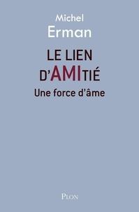 Michel Erman - Le lien d'amitié - Une force d'âme.