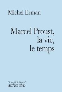 Michel Erman - Marcel Proust, la vie, le temps.