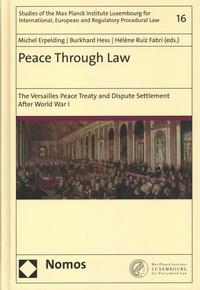 Michel Erpelding et Burkhard Hess - Peace Through Law - The Versailles Peace Treaty and Dispute Settlement After World War I.