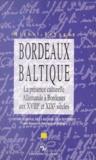Michel Espagne - Bordeaux-Baltique - La présence culturelle allemande à Bordeaux aux XVIIIe et XIXe siècles.