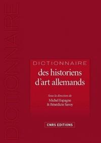 Michel Espagne et Bénédicte Savoy - Dictionnaire des historiens d'art allemands - 1750-1950.