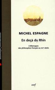 Michel Espagne - En deçà du Rhin - L'Allemagne des philosophes français au XIXe siècle.