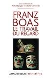 Michel Espagne - Franz Boas - Le travail du regard.